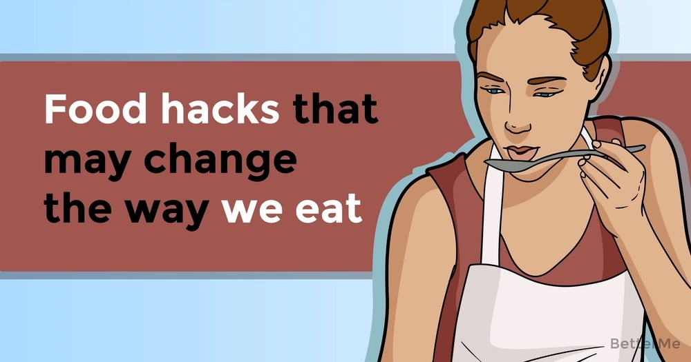 Food hacks that may change the way we eat