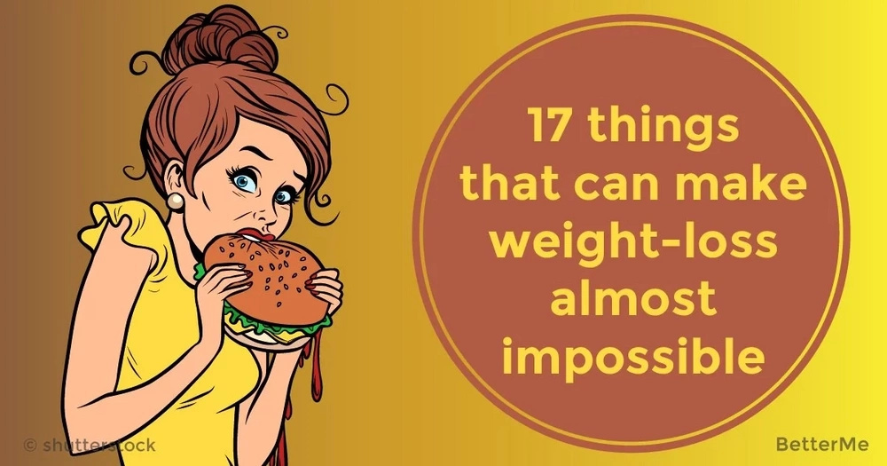 17 things that can make weight-loss almost impossible