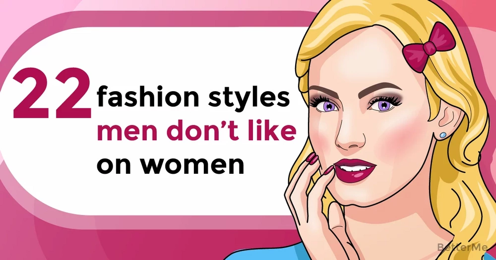 22 fashion styles that men don't like on women