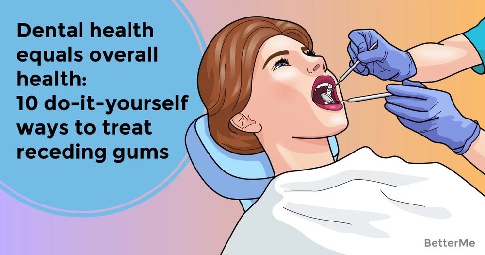 Dental health equals overall health: 10 do-it-yourself ways to treat receding gums