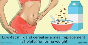 Low-fat milk and cereal as a meal replacement is helpful for losing weight