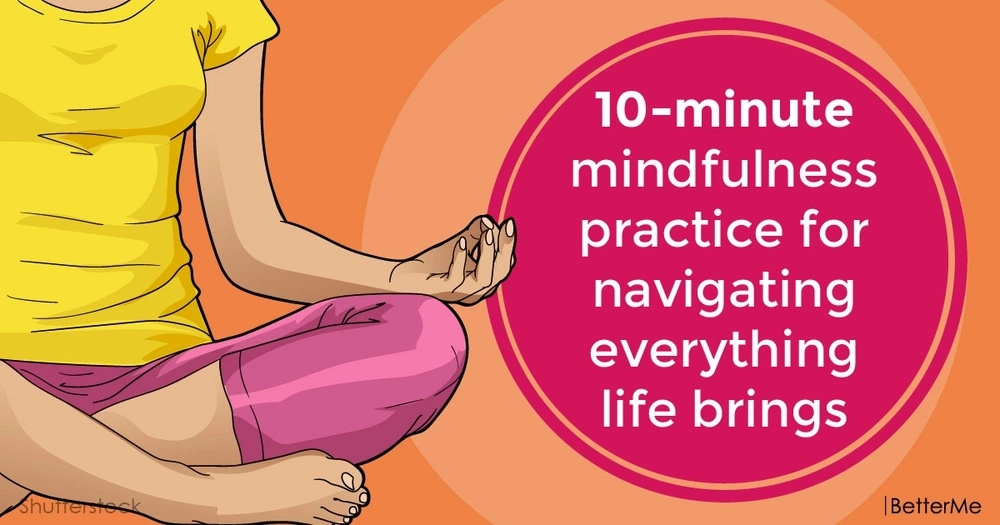 10-minute mindfulness practice for navigating everything life brings