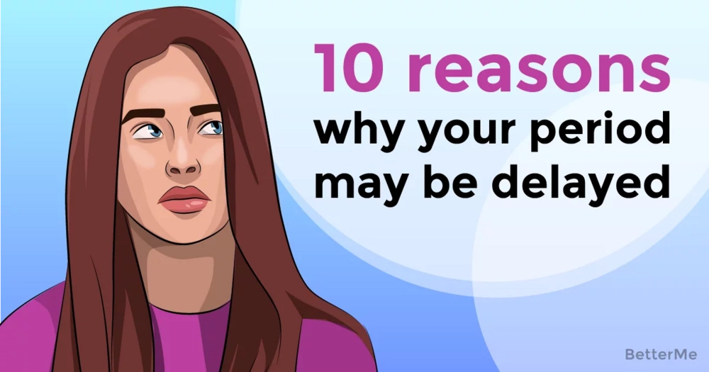 10 reasons why your period may have delayed