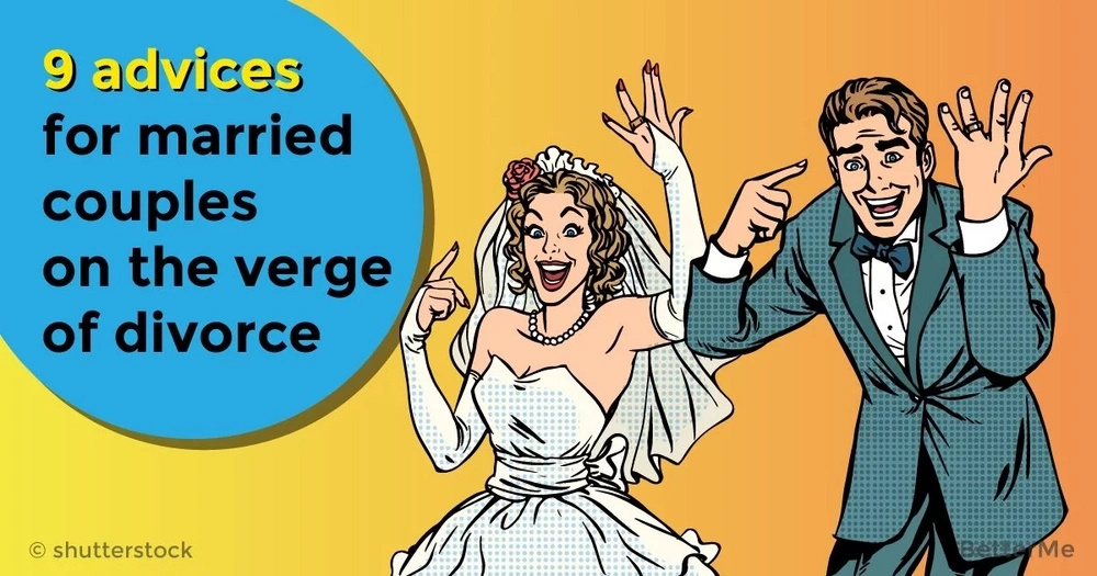 9 advices for married couples on the verge of divorce