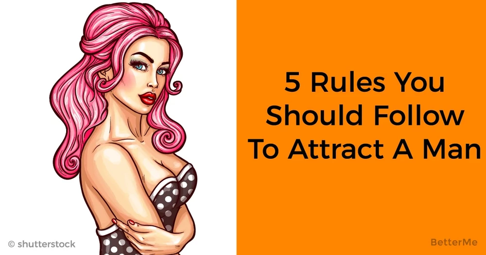 5 rules you should follow to attract a man