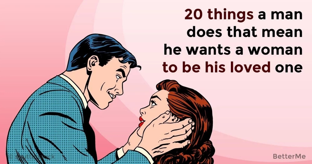 20 things a man does that mean he wants a woman to be his loved one