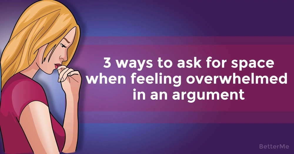 3 ways to ask for space when feeling overwhelmed in an argument