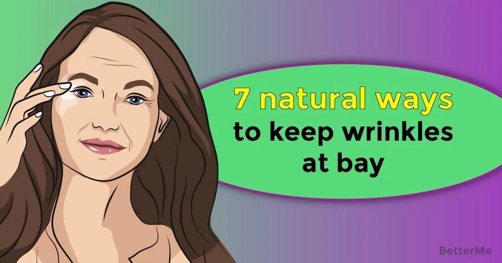7 natural ways to keep wrinkles at bay