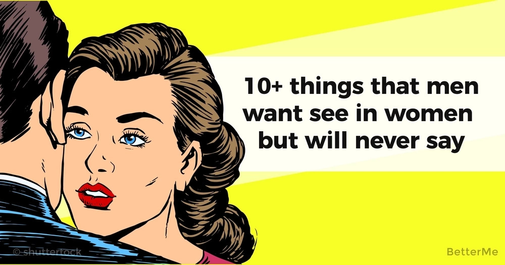10 things that men want see in women but will never say