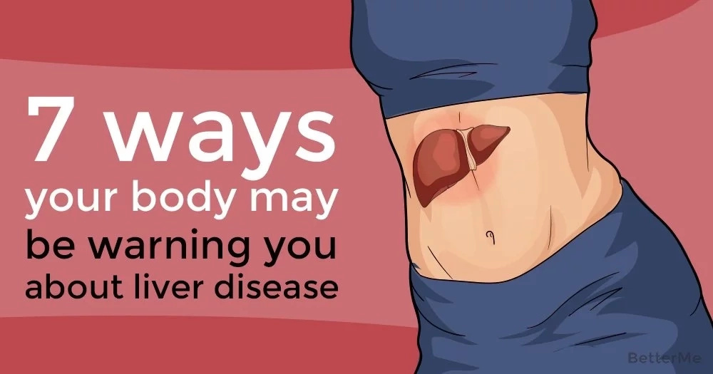 7 ways your body may be warning you about liver disease