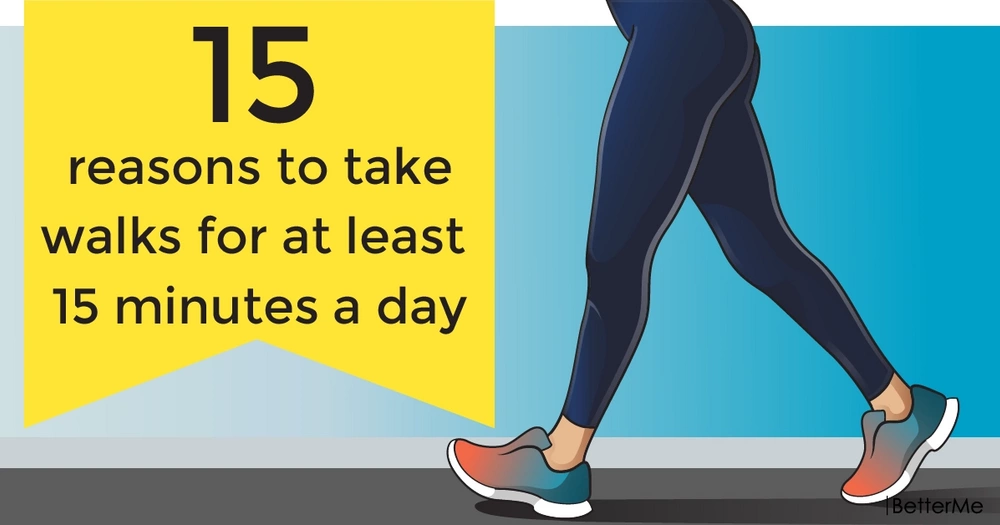 15 reasons to take walks for at least 15 minutes a day