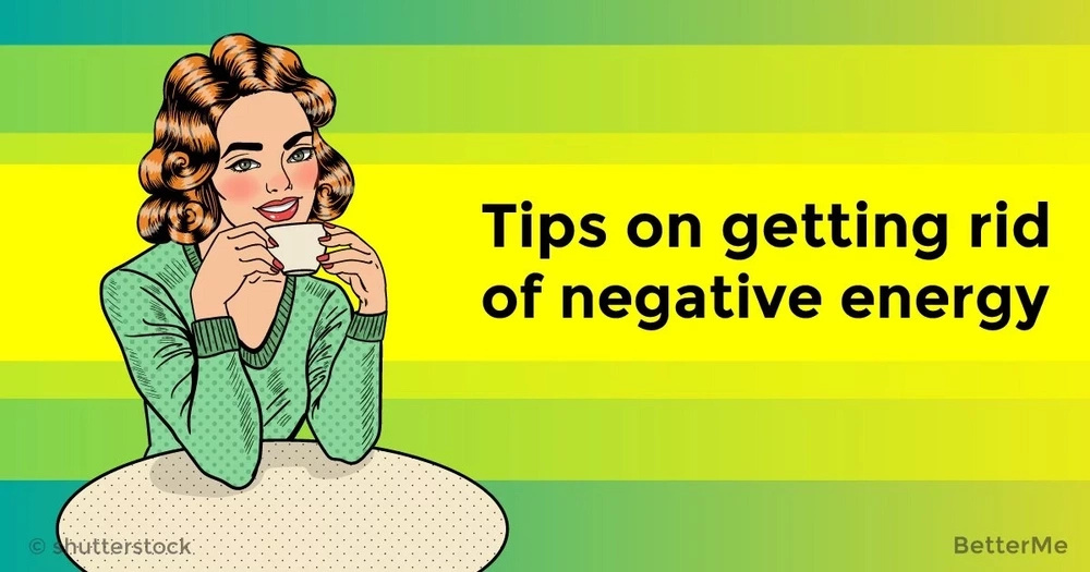 Tips on getting rid of negative energy