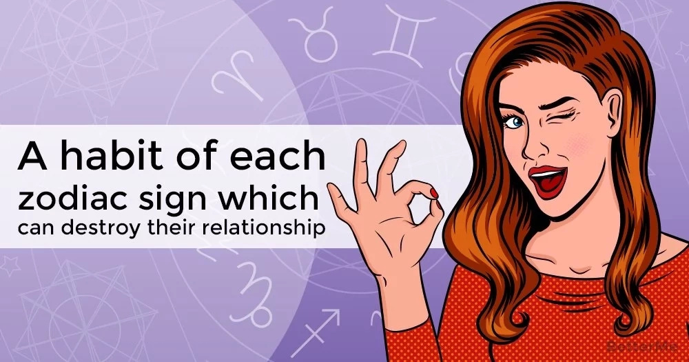 A habit of each zodiac sign which can destroy their relationship