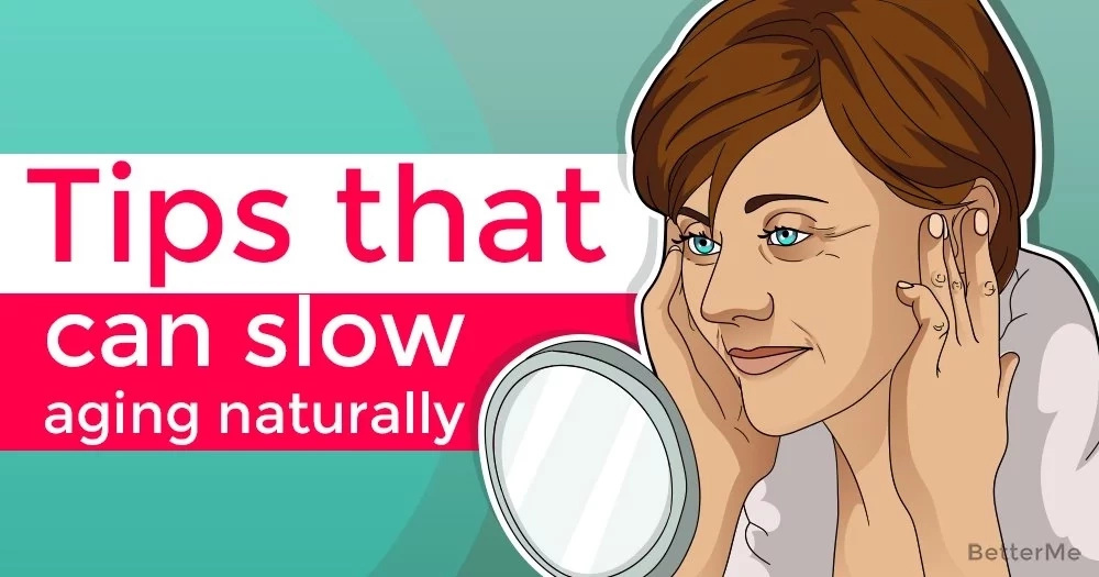 Tips that can slow aging naturally