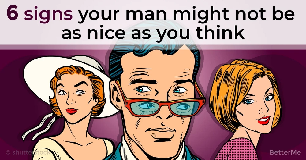 6 signs your man might not be as nice as you expect him to be