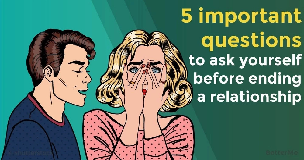 5 important questions to ask yourself before ending a relationship