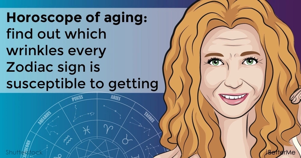Horoscope of aging: find out which wrinkles every Zodiac sign is susceptible to getting