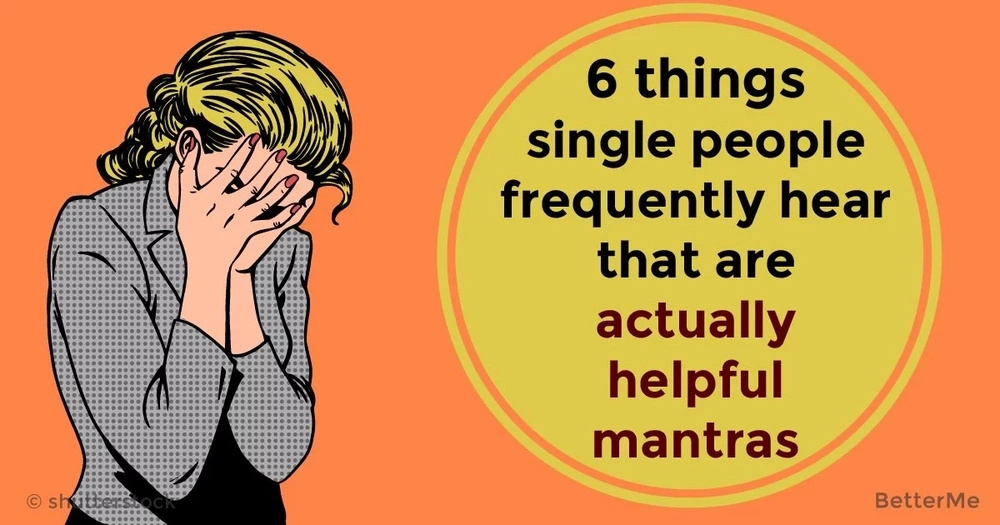 6 things single people frequently hear that are actually helpful mantras