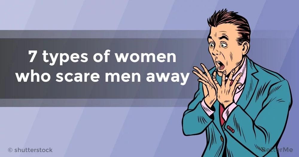 7 types of women who scare men away