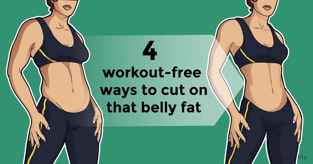 4 workout-free ways to cut on that belly fat