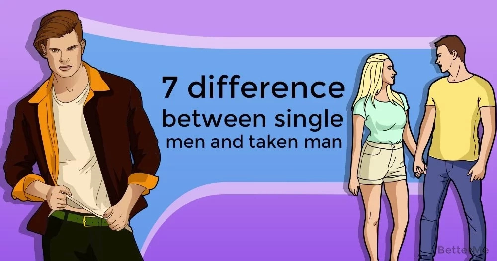 7 differences between single men and taken men