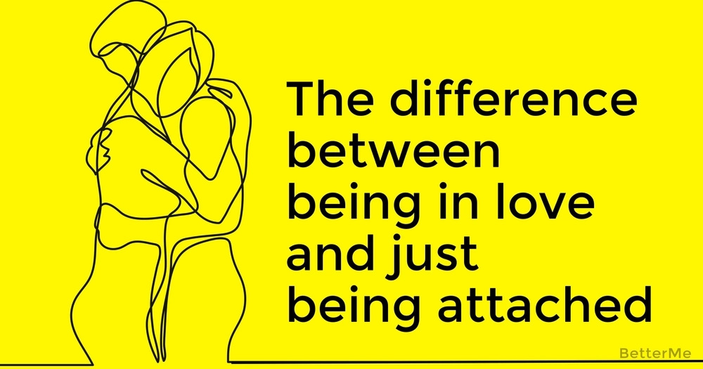 The difference between being in love and just being attached