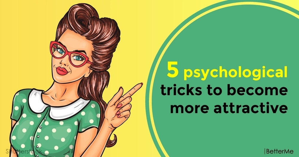 5 psychological tricks to become more attractive