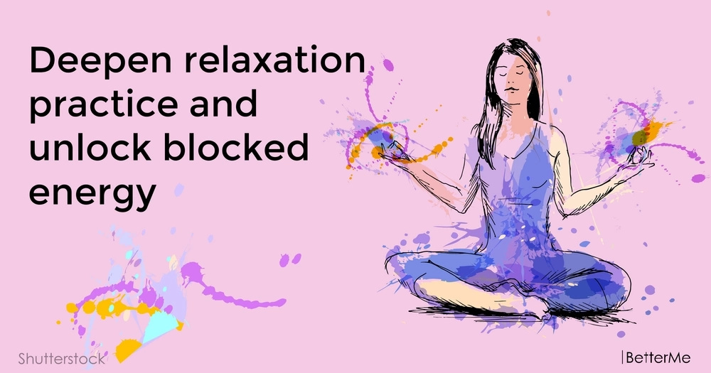 Deepen relaxation practice and unlock blocked energy
