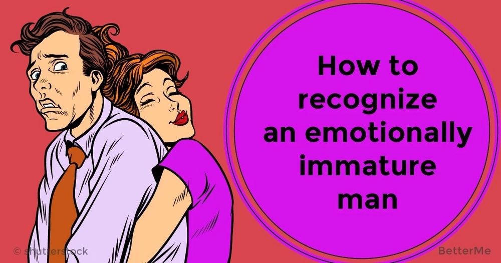 How to recognize an emotionally immature man