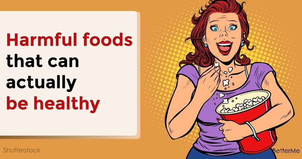 Harmful foods that can actually be healthy