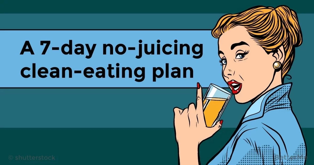 A 7-day no-juicing clean-eating plan