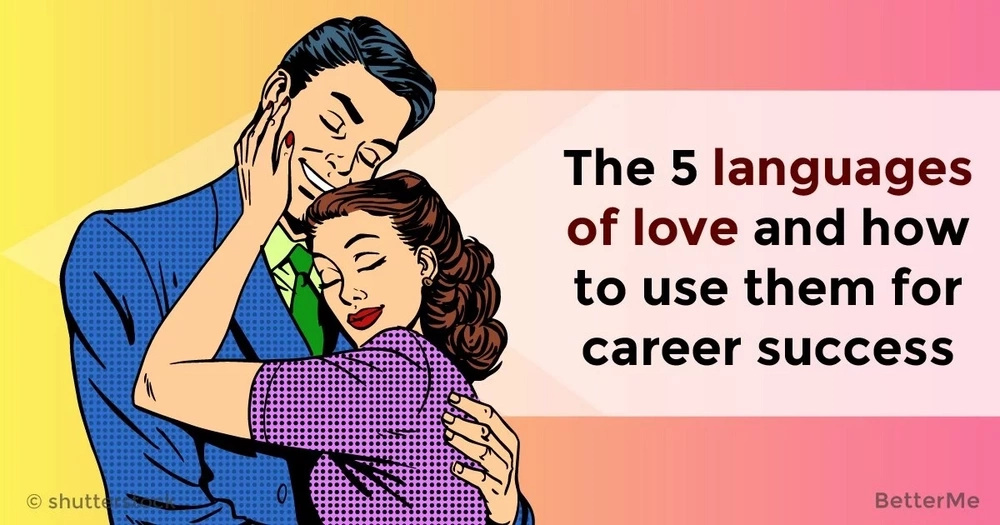 The 5 languages of love and how to use them for career success