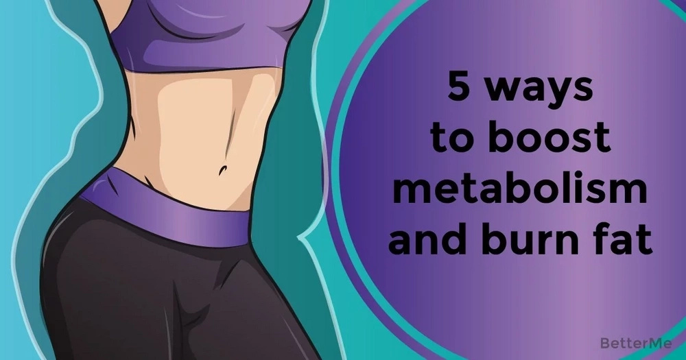 5 ways to boost metabolism and burn fat