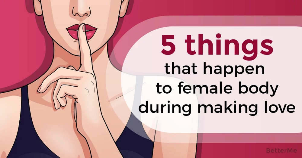 Top 5 things which happen to the female body when she makes love