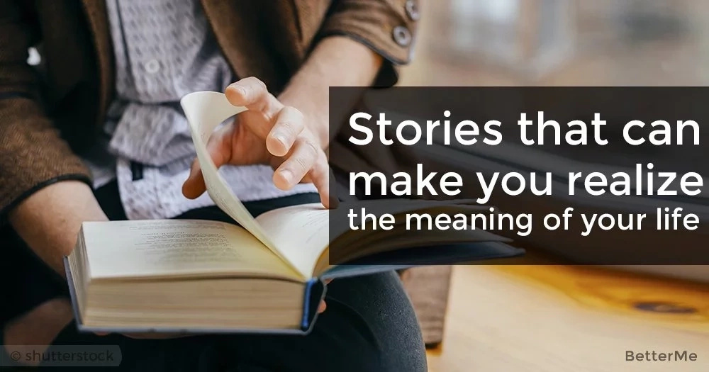 Stories that can make you realize the meaning of your life