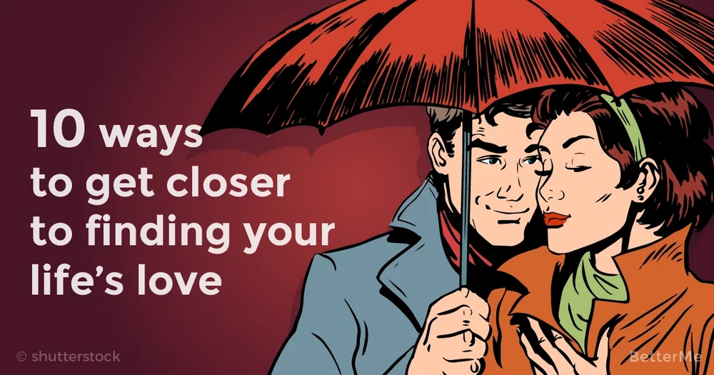 10 ways to get closer to finding your life's love