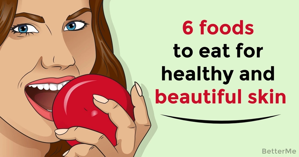 6 foods to eat for healthy and beautiful skin