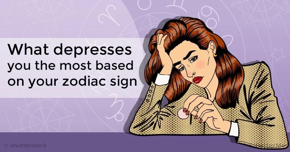 What depresses you the most based on your zodiac sign