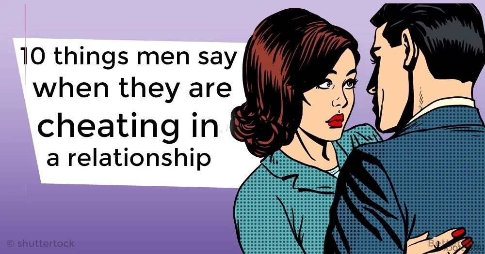 10 things men say when they are cheating in a relationship