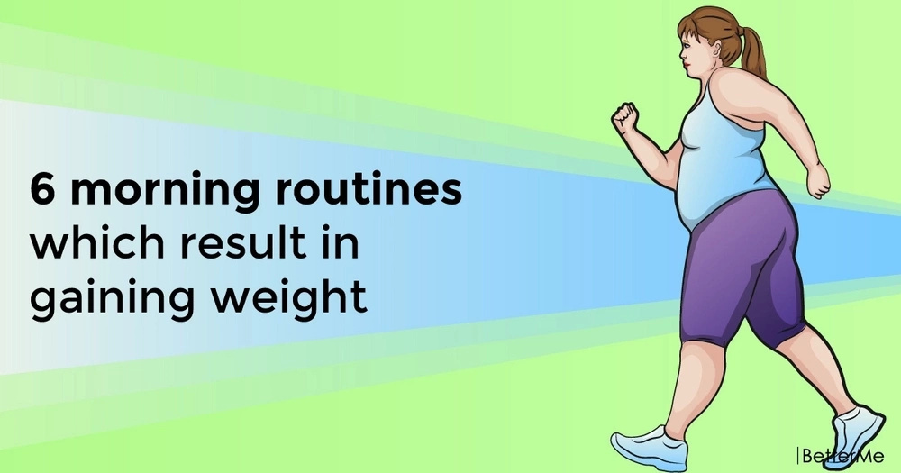 6 morning routines which result in gaining weight