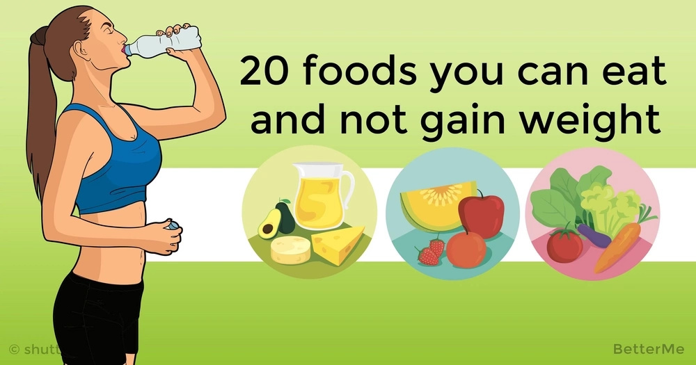 20 foods anyone can eat and not gain weight