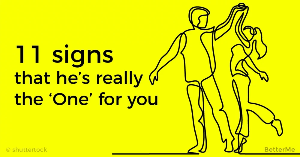 11 signs that he's really the 'one' for you