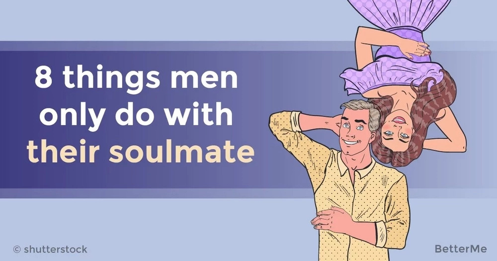 Men do 8 things only with their soulmate