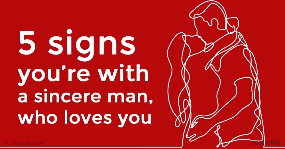5 signs you're with a sincere man, who loves you