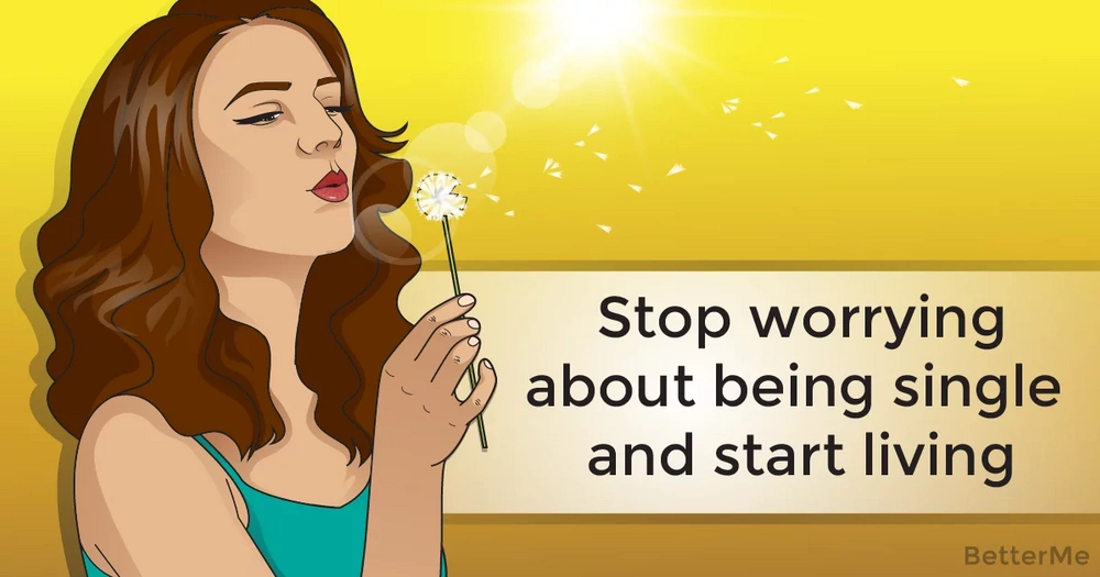 Stop worrying about being single and start living