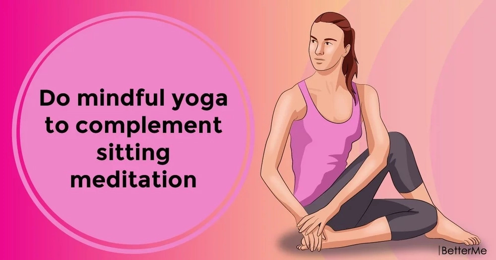 Do mindful yoga to complement sitting meditation
