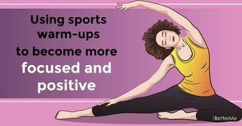 Using sports warm-ups to become more focused and positive