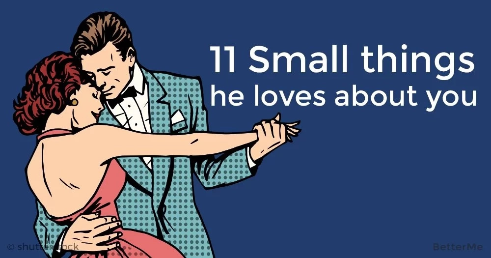 11 small things he loves about you