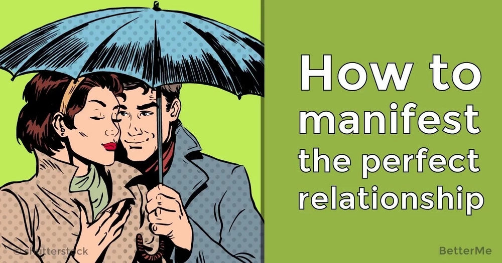 How to manifest the perfect relationship