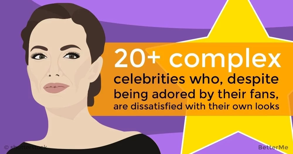 20+ complex celebrities who, despite being adored by their fans, are dissatisfied with their own looks